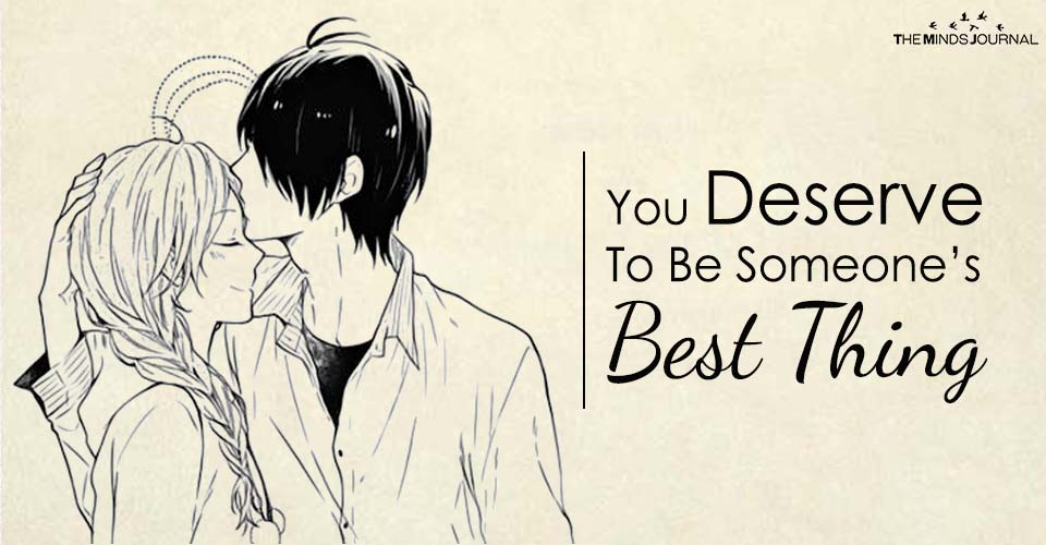 You Deserve To Be Someone's Best Thing
