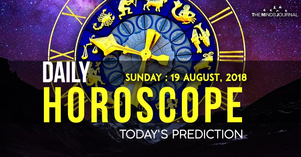 Your Daily Predictions and Horoscope for Sunday, 19 August 2018