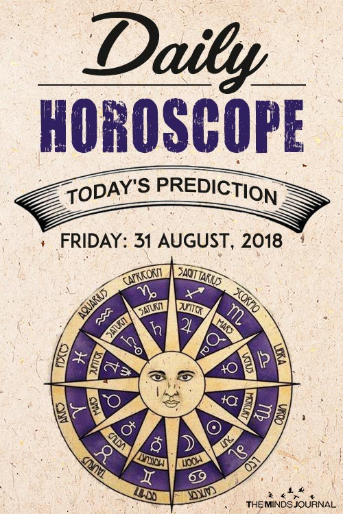 Your Daily Predictions for Friday, 31 August 2018