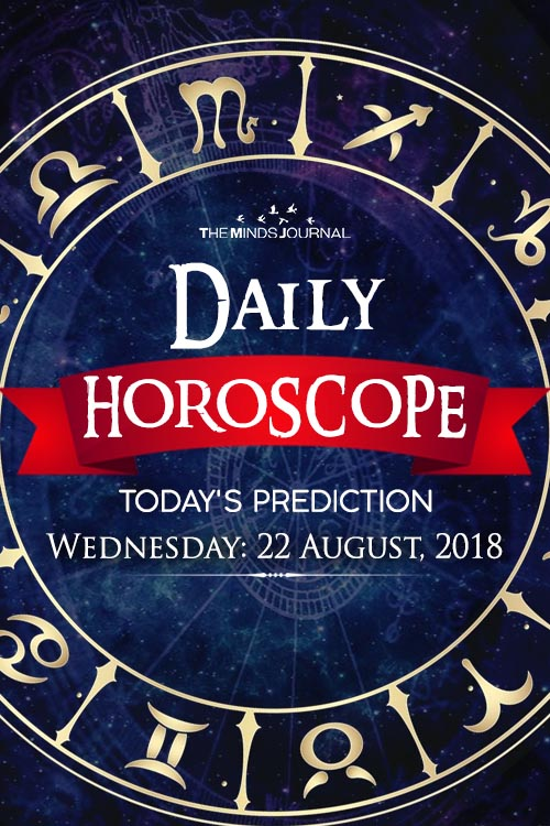Your Daily Predictions for Wednesday, 22 August 2018