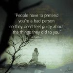 People Have To Pretend You're A Bad Person