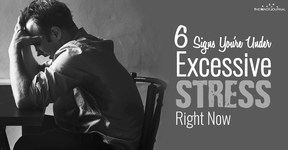 How Stressed Are You? Signs You Are Under Excessive Stress Right Now
