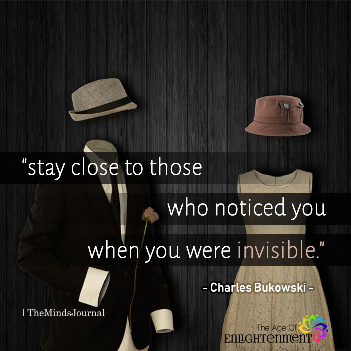 Stay Close To Those Who Noticed You