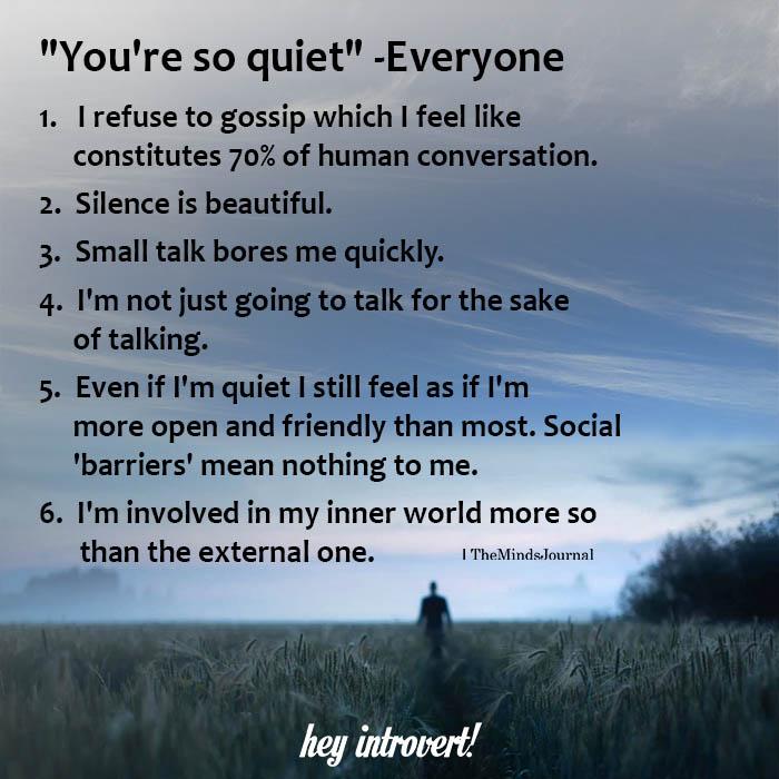 """""""You're so quiet"""" -Everyone"""