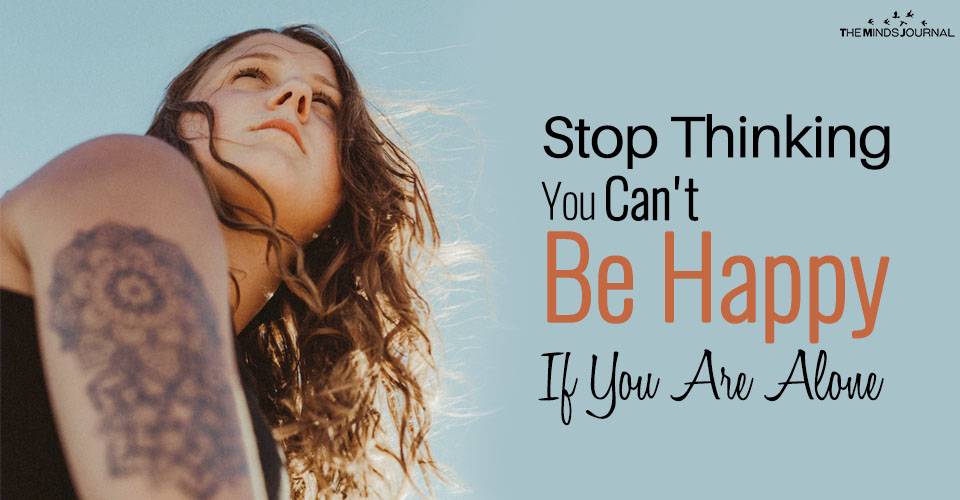 Stop Thinking You Can't Be Happy If You Are Alone