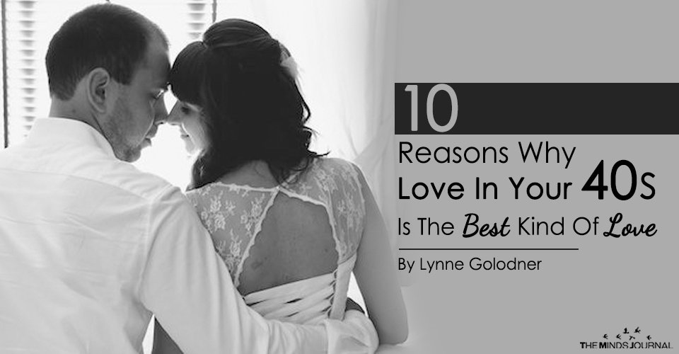 10 Reasons Why Love In Your 40s Is The Best Kind Of Love
