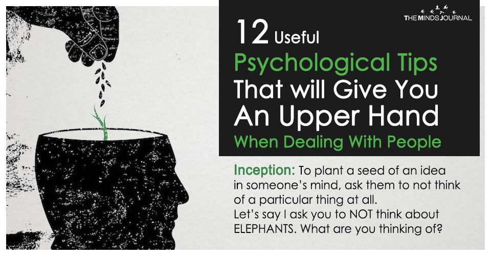 12 Useful Psychological Tricks That will Give You An Upper Hand When Dealing With People