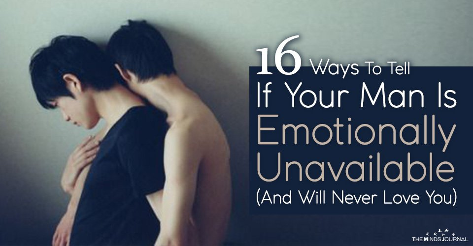 16 Ways To Tell If Your Man Is Emotionally Unavailable (And May Never Love You)