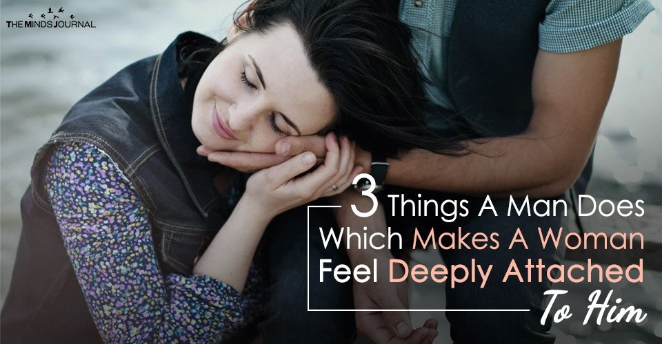 3 Things A Man Does Which Makes A Woman Feel Deeply Attached To Him