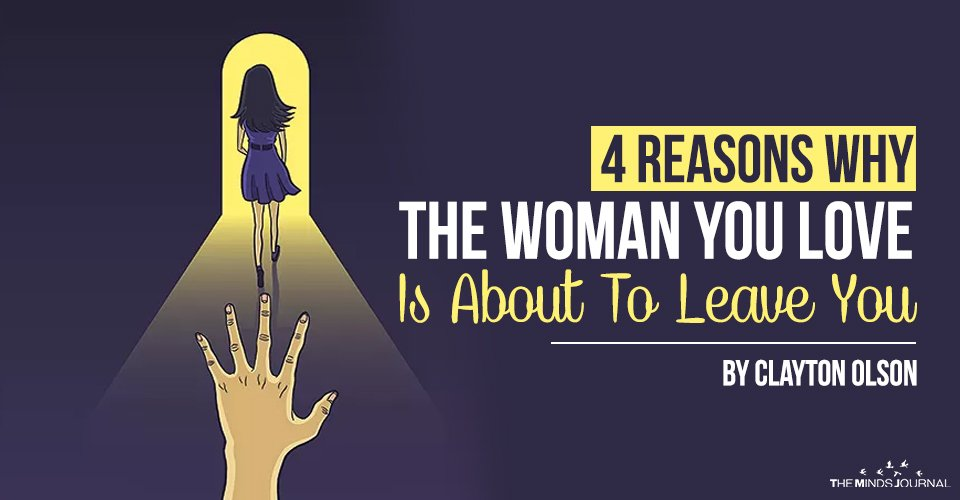 4 Reasons Why The Woman You Love Is About To Leave You