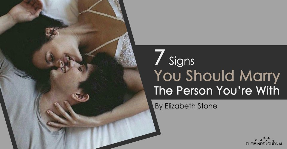 7 Critical Signs You Should Marry The Person You're With