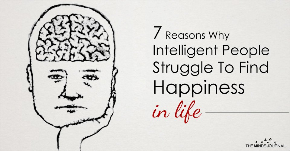 7 Reasons Why Highly Intelligent People Struggle To Find Happiness In Life