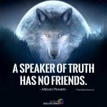 A speaker of truth has no friends