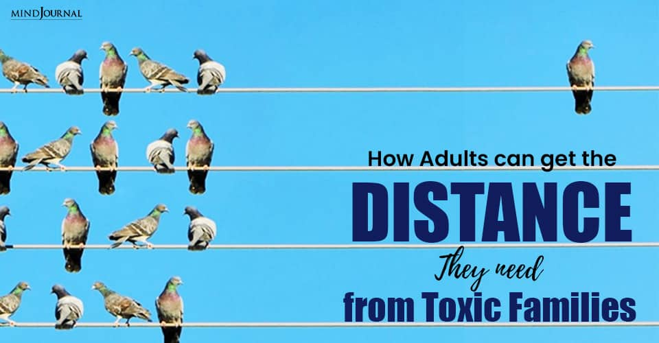 Adults Can Distance Need Toxic Families