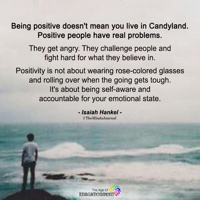 Being Positive Doesn't Mean You Live In Candyland