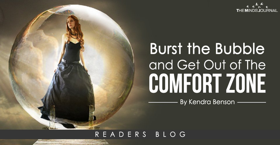 Burst the Bubble and Get Out of The Comfort Zone