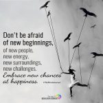 Don't Be Afraid Of New Beginnings
