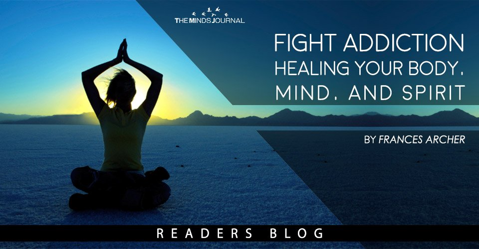 Fight Addiction Healing Your Body, Mind, And Spirit
