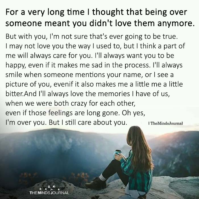 For A Very Long Time I Thought That Being Over Someone Meant You Didn't Love Them Anymore