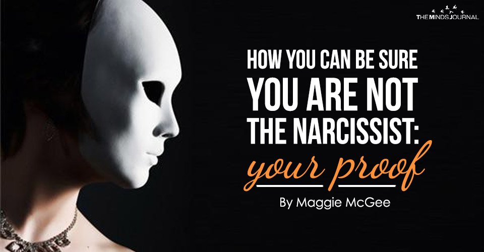 How You Can Be Sure You Are Not The Narcissist: Your Proof