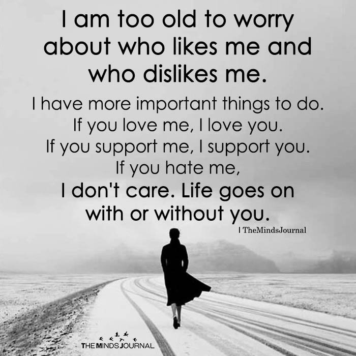 I Am Too Old To Worry About Who Likes Me