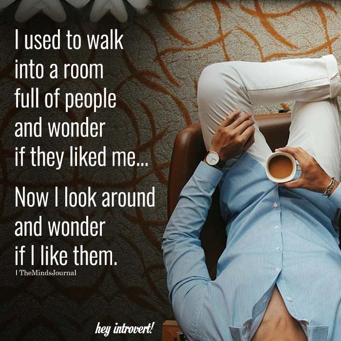 I Used To Walk Into A Room Full Of People And Wonder If They Liked Me