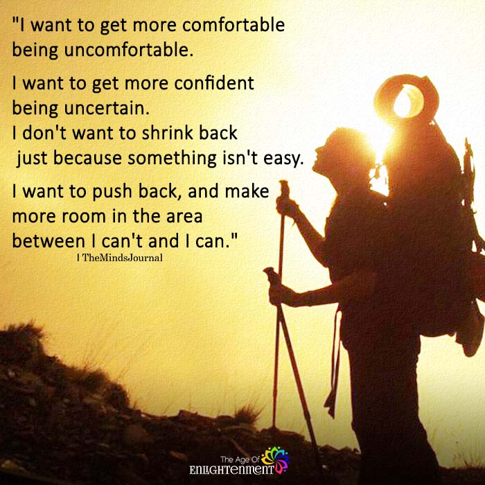 I Want To Get More Comfortable Being Uncomfortable