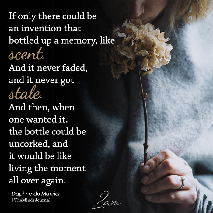 If Only There Could Be An Invention That Bottled Up A Memory