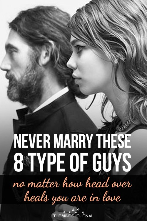 Never Marry These 8 Type Of Guys, no matter how head over heals you are in love