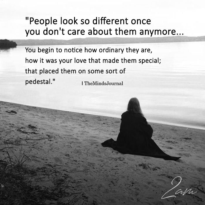 People Look So Different Once You Don't Care About Them Anymore