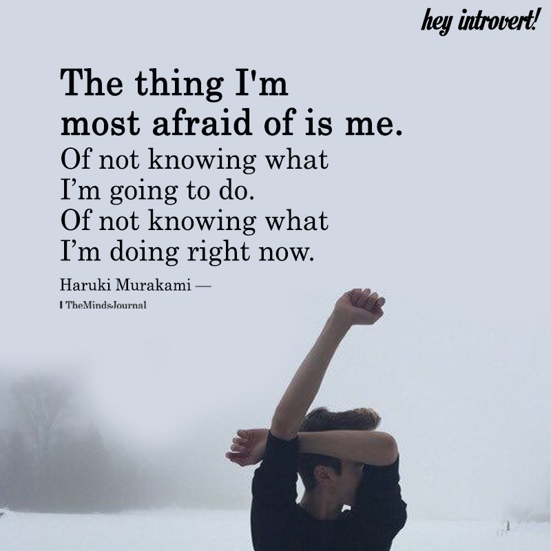 The Thing I'm Most Afraid Of Is Me