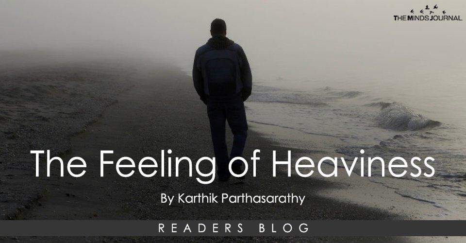 The feeling of heaviness...