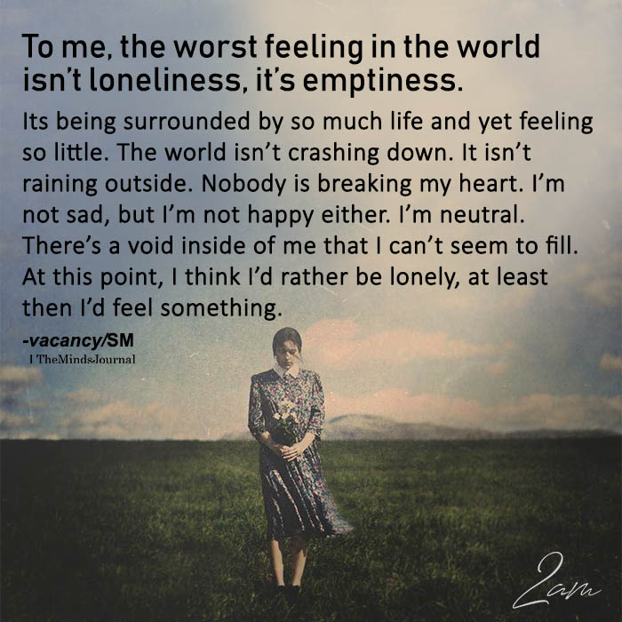 To Me, The Worst Feeling In The World Isn't Loneliness, It's Emptiness