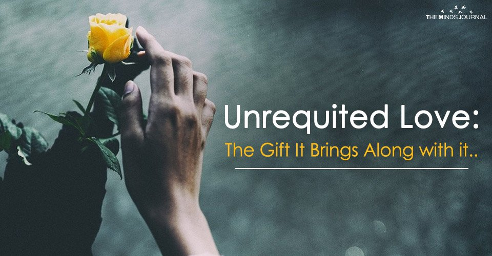 Unrequited Love: The Gifts It Brings Along with it…