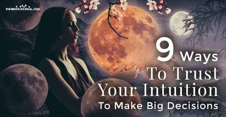 Ways Trust Your Intuition Make Big Decisions