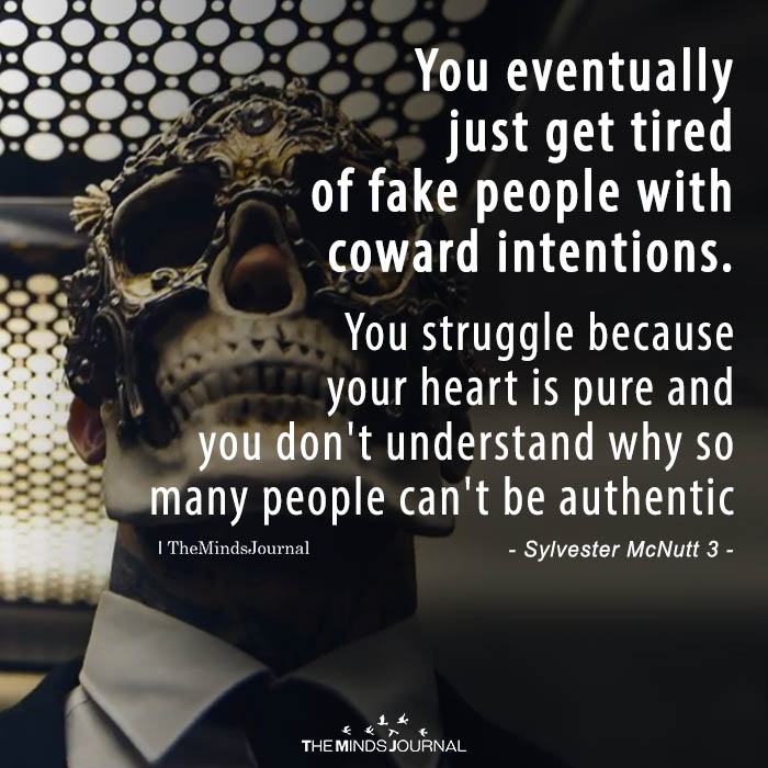 You Eventually Just Get Tired Of Fake People With Coward Intentions