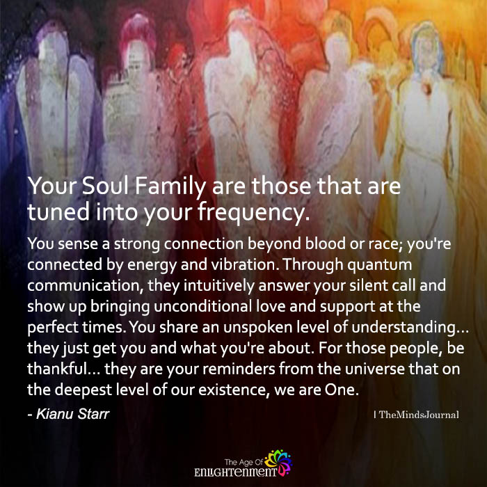 Your Soul Family Are Those That Are Tuned Into Your Frequency