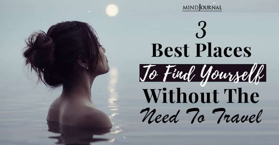 best places find yourself need to travel