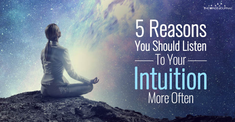 5 Reasons You Should Listen To Your Intuition More Often