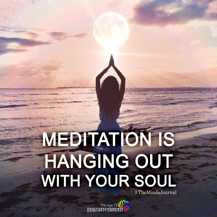 Meditation Is Hanging Out With Your Soul