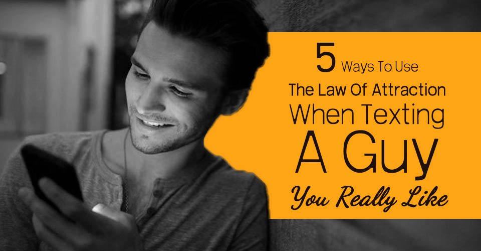 5 Ways To Use The Law Of Attraction When Texting A Guy You Really Like