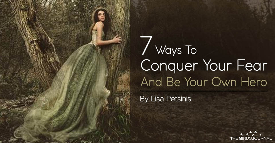 7 Ways To Conquer Your Fear And Be Your Own Hero