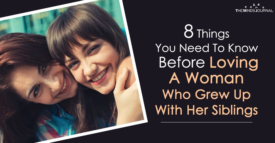 8 Things You Need To Know Before Loving A Woman Who Grew Up With Her Siblings