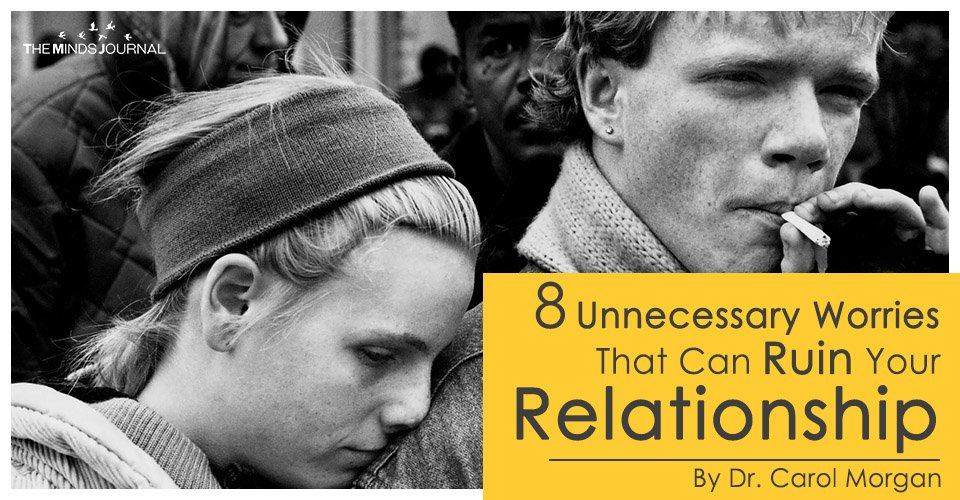 8 Unnecessary Worries That Can Ruin Your Relationship