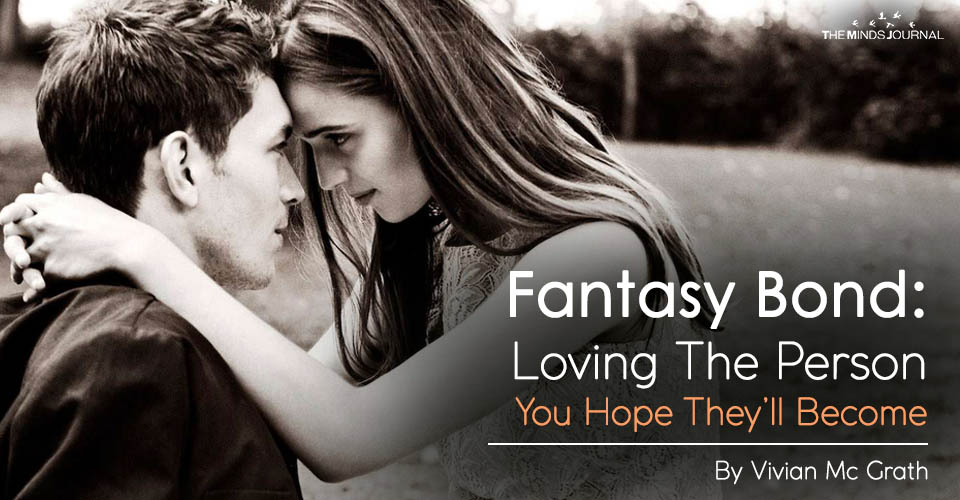 Fantasy Bond: Loving The Person You Hope They'll Become
