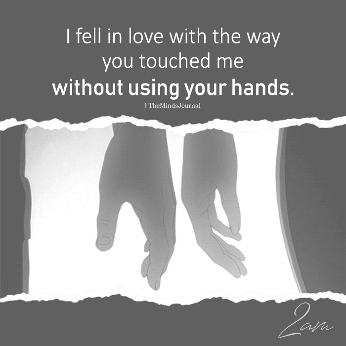 I Fell In Love With The Way You Touched Me