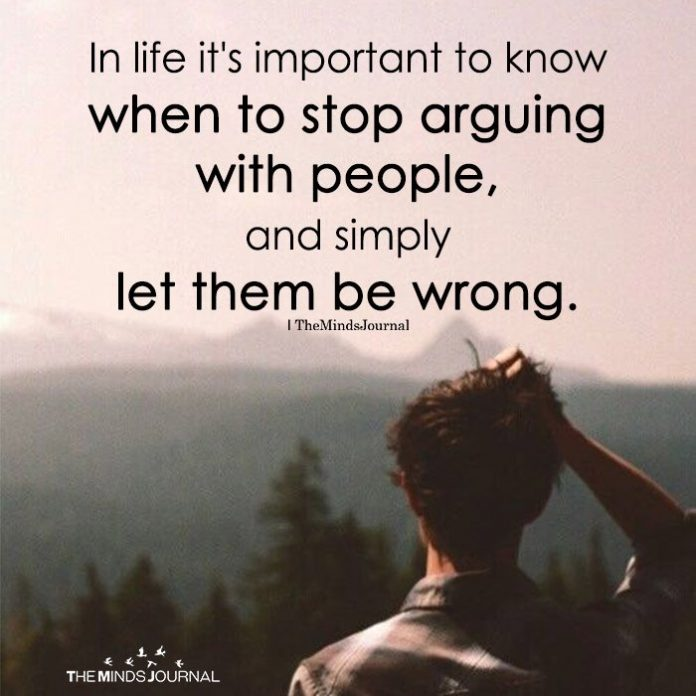 In Life It's Important To Know When To Stop Arguing With People