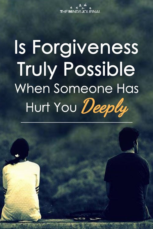 Is Forgiveness Truly Possible In Relationships When Someone Has Hurt You Deeply