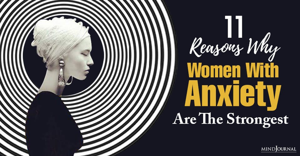 Reasons Why Women With Anxiety Are Strongest