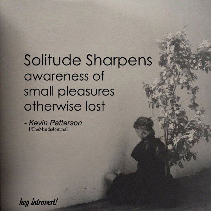 Solitude Sharpens Awareness Of Small Pleasures
